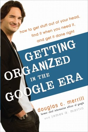 Getting Organized in the Google Era by Douglas C. Merrill and James A. Martin [Book]