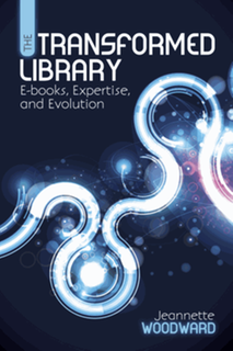 The Transformed Library: E-books, Expertise, and Evolution [Review]
