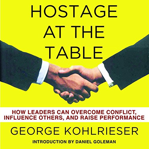 Hostage at the Table: How leaders can overcome conflict, influence others, and raise performance [Book]
